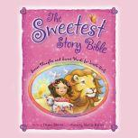The Sweetest Story Bible Sweet Thoughts and Sweet Words for Little Girls, Diane Stortz