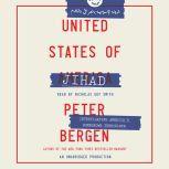 United States of Jihad Investigating America's Homegrown Terrorists, Peter Bergen