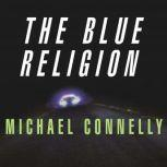 Mystery Writers of America Presents The Blue Religion New Stories about Cops, Criminals, and the Chase, Michael Connelly