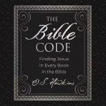 The Bible Code Finding Jesus in Every Book in the Bible, O. S. Hawkins