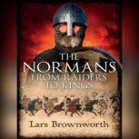 The Normans From Raiders to Kings, Lars Brownworth