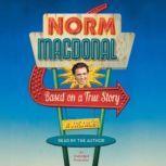 Based on a True Story A Memoir, Norm Macdonald