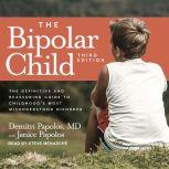 The Bipolar Child The Definitive and Reassuring Guide to Childhood's Most Misunderstood Disorder, MD Papolos