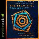 The Beautiful Community Unity, Diversity, and the Church at Its Best, Jr. Ince