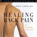Healing Back Pain The Mind-Body Connection, Dr. John E. Sarno, M.D.