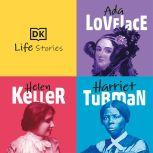 DK Life Stories: Ada Lovelace; Helen Keller; Harriet Tubman, DK