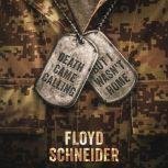 Death Came Calling, But I Wasn't Home, Floyd Schneider