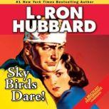 Sky Birds Dare!, L. Ron Hubbard