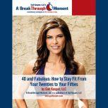 40 and Fabulous! How to Stay Fit from Your 20s to Your 50s, Gail Kasper