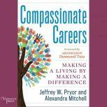 Compassionate Careers Making a Living by Making a Difference, Jeffrey W. Pryor