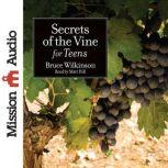 Secrets of the Vine for Teens, Bruce Wilkinson