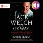 Jack Welch & The G.E. Way: Management Insights and Leadership Secrets of the Legendary CEO, Robert Slater