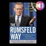 The Rumsfeld Way: The Leadership Wisdom of a Battle-Hardened Maverick, Jeffrey A. Krames