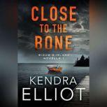 Close to the Bone, Kendra Elliot