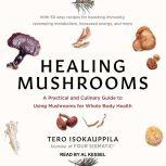 Healing Mushrooms A Practical and Culinary Guide to Using Mushrooms for Whole Body Health, Tero Isokauppila
