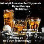 Alcohol Aversion Self Hypnosis Hypnotherapy Meditation, Key Guy Technology