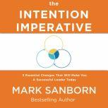 The Intention Imperative 3 Essential Changes That Will Make You a Successful Leader Today, Mark Sanborn