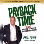 Payback Time Making Big Money Is the Best Revenge!, Phil Town