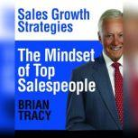 The Mindset of Top Salespeople Sales Growth Strategies, Brian Tracy