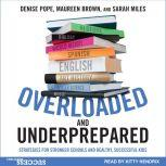 Overloaded and Underprepared Strategies for Stronger Schools and Healthy, Successful Kids, Maureen Brown