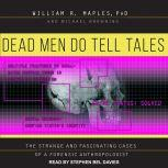 Dead Men Do Tell Tales The Strange and Fascinating Cases of a Forensic Anthropologist, Michael Browning