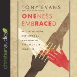 Oneness Embraced Reconciliation, the Kingdom, and How We are Stronger Together, Tony Evans