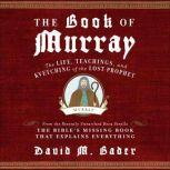 The Book of Murray The Life, Teachings, and Kvetching of the Lost Prophet, David M. Bader