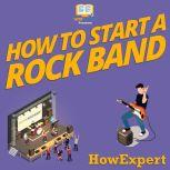 How To Start a Rock Band Your Step By Step Guide To Starting a Rock Band, HowExpert