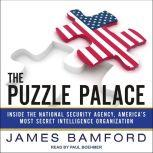 The Puzzle Palace Inside the National Security Agency, America's Most Secret Intelligence Organization, James Bamford
