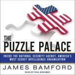 The Puzzle Palace Inside the National Security Agency, America's Most Secret Intelligence Organization, James Bamford