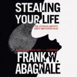Stealing Your Life The Ultimate Identity Theft Prevention Plan, Frank W. Abagnale