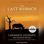 The Last Rhinos My Battle to Save One of the World's Greatest Creatures, Lawrence Anthony