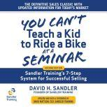 You Can't Teach a Kid to Ride a Bike at a Seminar Sandler Training's 7-Step System for Successful Selling 2nd Edition, David H. Sandler