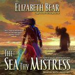 The Sea Thy Mistress, Elizabeth Bear