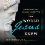 The World Jesus Knew Life, Politics, and Culture in Judea and Around the World, Bob Souer