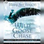 Wild Goose Chase Rediscover the Adventure of Pursuing God, Mark Batterson
