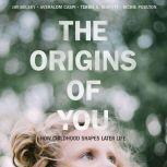 Origins of You, The How Childhood Shapes Later Life, Jay Belsky