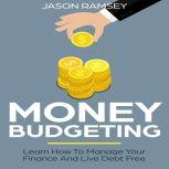 Money Budgeting Learn How To Manage Your Finance And Live Debt Free, Jason Ramsey