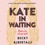 Kate in Waiting, Becky Albertalli