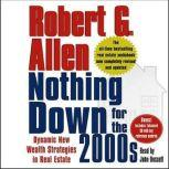 Nothing Down for the 2000s Dynamic New Wealth Strategies in Real Estate, Robert G. Allen