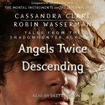 Angels Twice Descending, Cassandra Clare