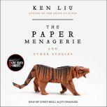 The Paper Menagerie and Other Stories, Ken Liu