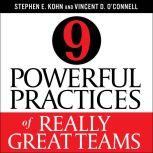 9 Powerful Practices of Really Great Teams, Stephen E. Kohn