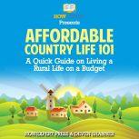 Affordable Country Life 101 A Quick Guide on Living a Rural Life on a Budget, HowExpert