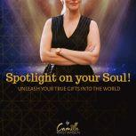 Spotlight on your soul! Unleash your true gifts into the world, Camilla Kristiansen