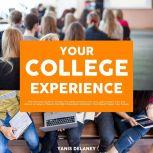 Your College Experience: The Ultimate Guide to Finding The Ideal University For You, Learn Expert Tips and Advice on How to Choose the Right Education Institution That Would Shape Your Future, Yanis Delaney