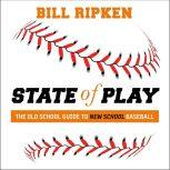 State of Play The Old School Guide to New School Baseball, Bill Ripken