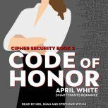 Code of Honor A Fun and Flirty Romantic Suspense, April White