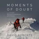 Moments of Doubt and Other Mountaineering Writings, David Roberts