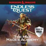 Dungeons & Dragons: The Mad Mage's Academy An Endless Quest Book, Matt Forbeck